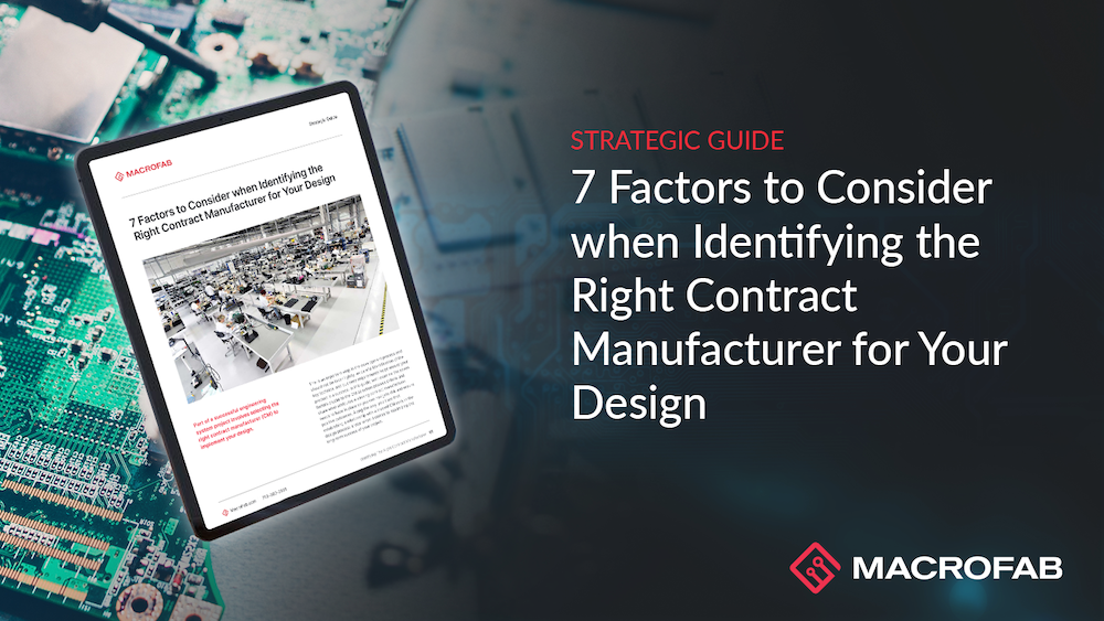 7 Factors to Consider When Identifying the Right Contract Manufacturer for Your Design