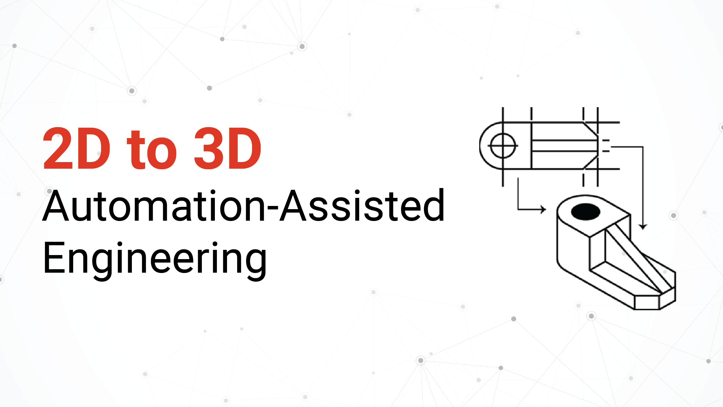 2D to 3D Automation-Assisted Engineering